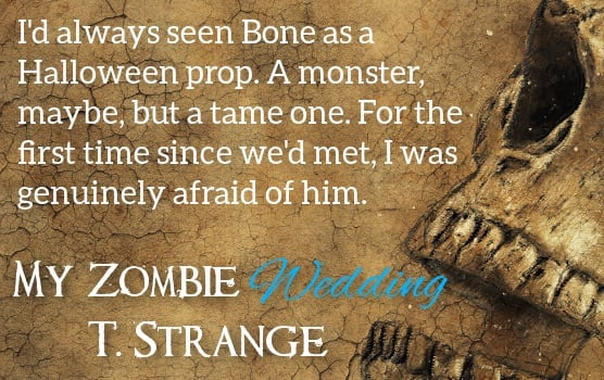 My Zombi Wedding teaser :I'd always seen Bone as a Halloween prop. A monster, but a tame one.For the frist time since we'd met, I was genuinely afraid of him.