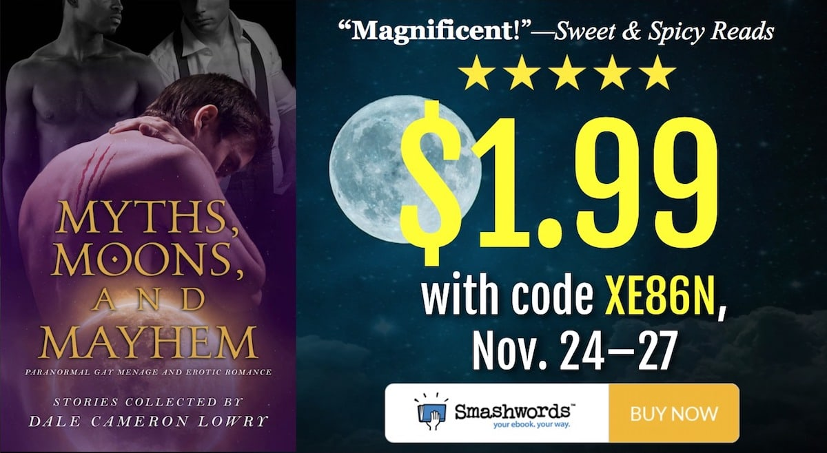 Go to the Myths, Moons, and Mayhem page on ebook retailer Smashwords, then enter the coupon code XE86N at checkout to get it for just $1.99!